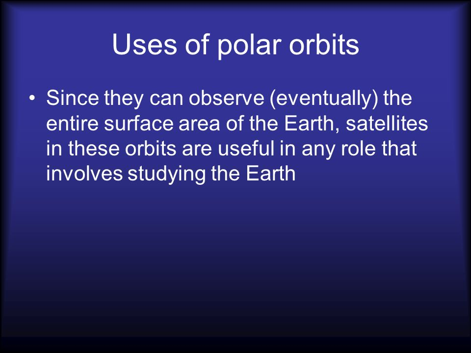 Uses of polar orbits