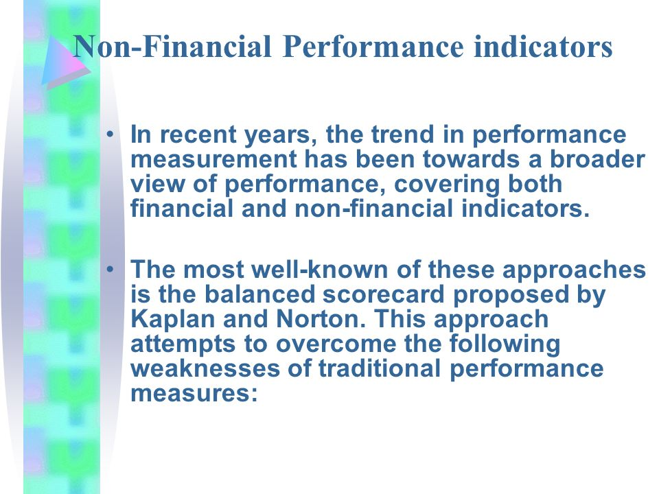 non financial performance indicators A performance indicator or key performance they are rarely defined in such a way such that their fulfillment would be hampered by factors seen as non-controllable by the organizations or overall equipment effectiveness is a set of broadly accepted non-financial metrics which reflect.