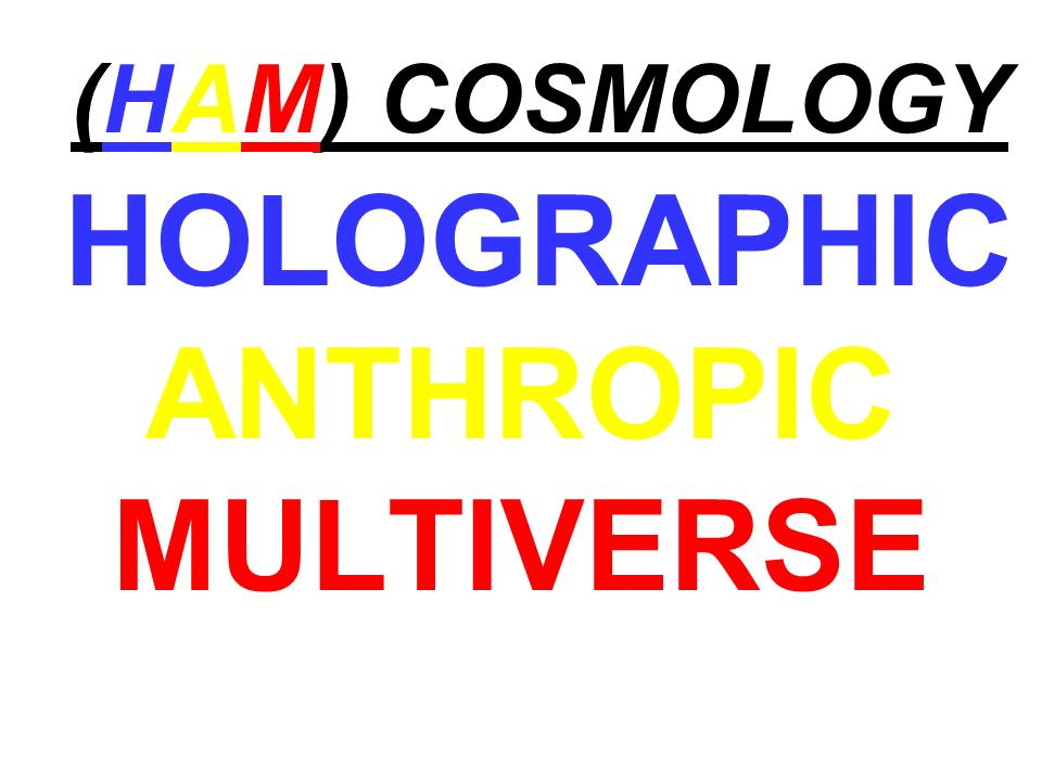 (HAM) COSMOLOGY HOLOGRAPHIC ANTHROPIC MULTIVERSE