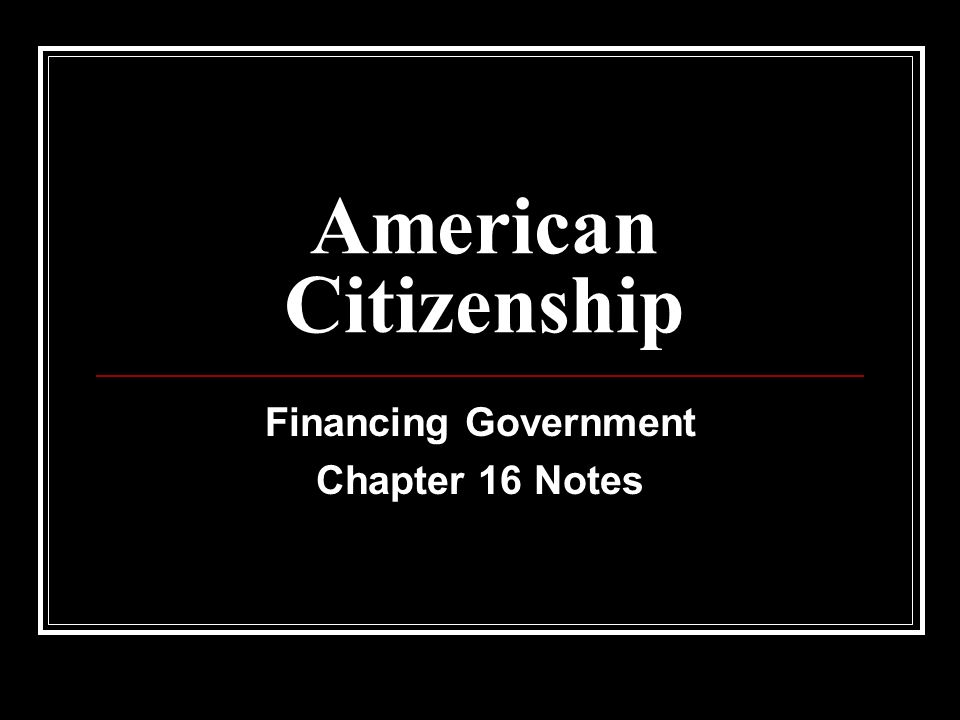 Financing Government Chapter 16 Notes