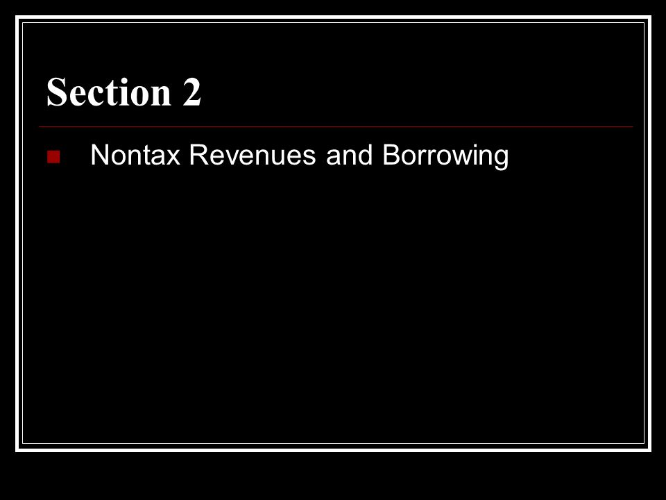 Section 2 Nontax Revenues and Borrowing