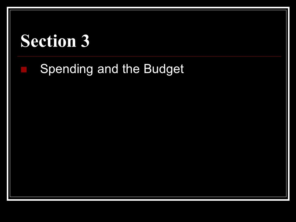 Section 3 Spending and the Budget