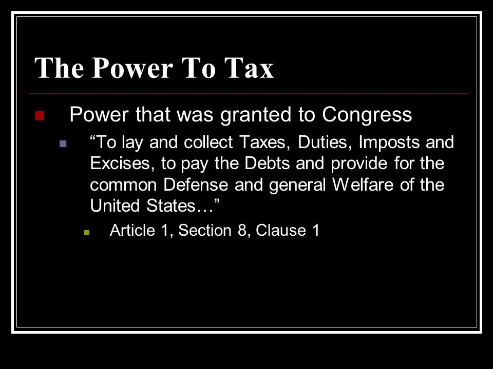 The Power To Tax Power that was granted to Congress