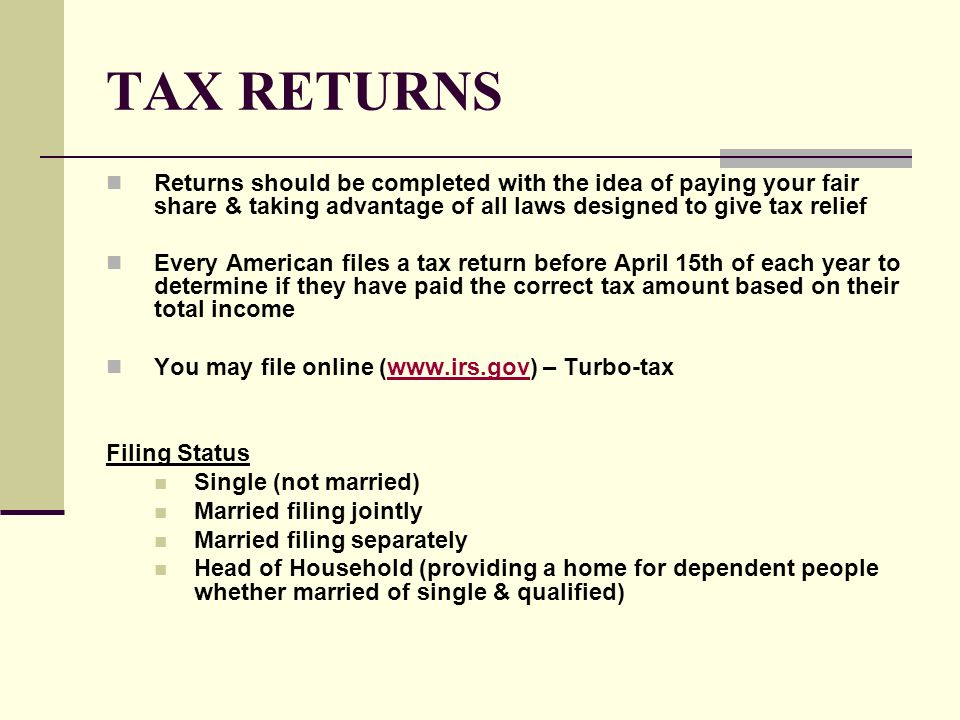 TAX RETURNS Returns should be completed with the idea of paying your fair share & taking advantage of all laws designed to give tax relief.