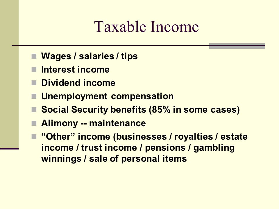 Taxable Income Wages / salaries / tips Interest income Dividend income