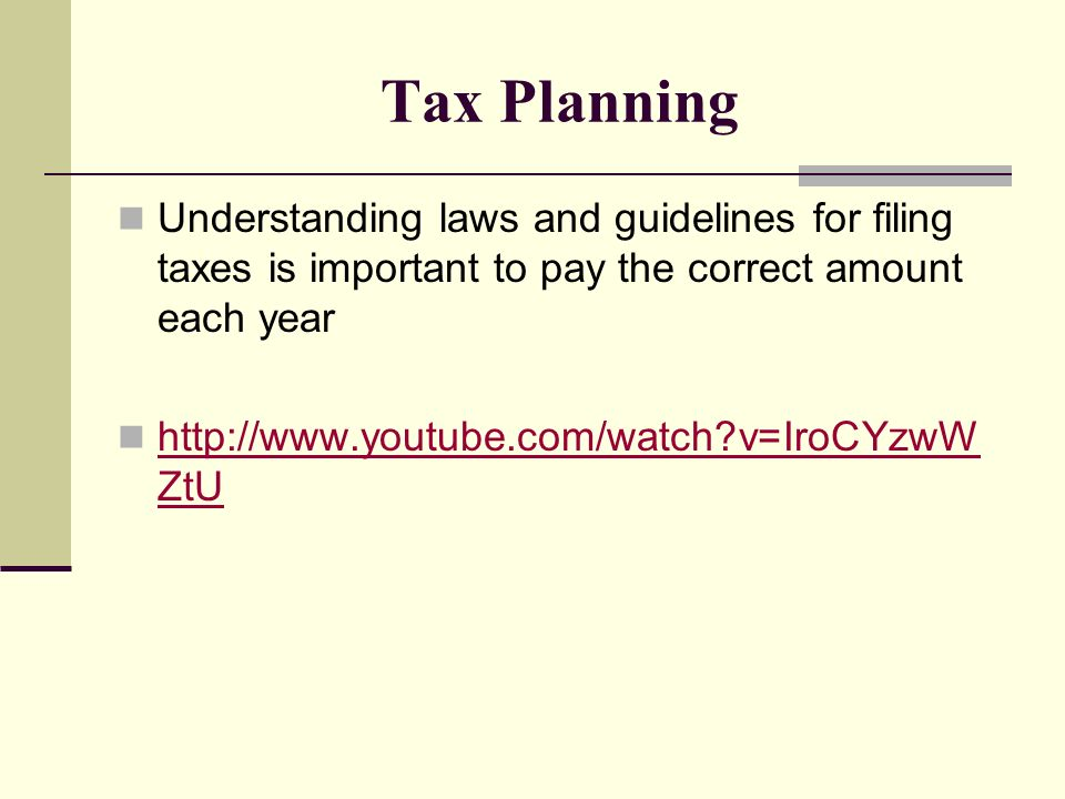 Tax Planning Understanding laws and guidelines for filing taxes is important to pay the correct amount each year.