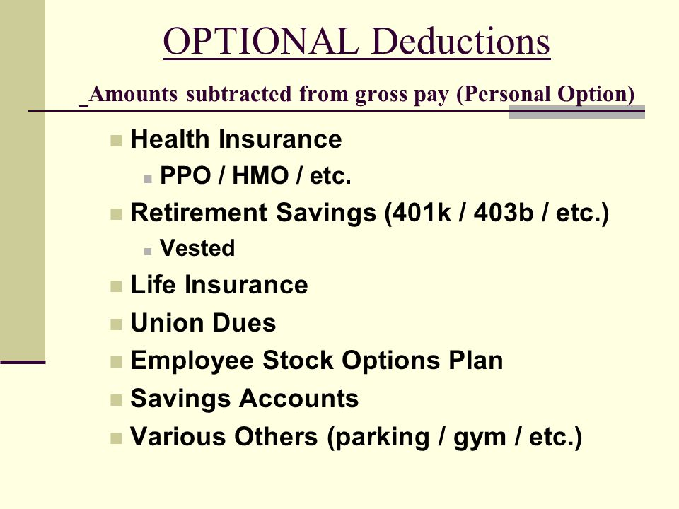 OPTIONAL Deductions Amounts subtracted from gross pay (Personal Option)