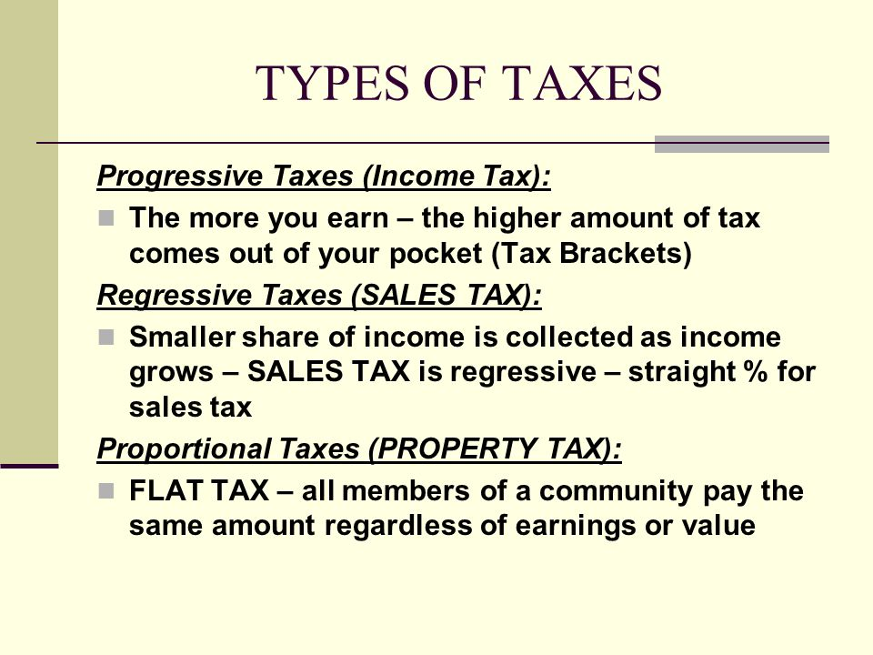TYPES OF TAXES Progressive Taxes (Income Tax):