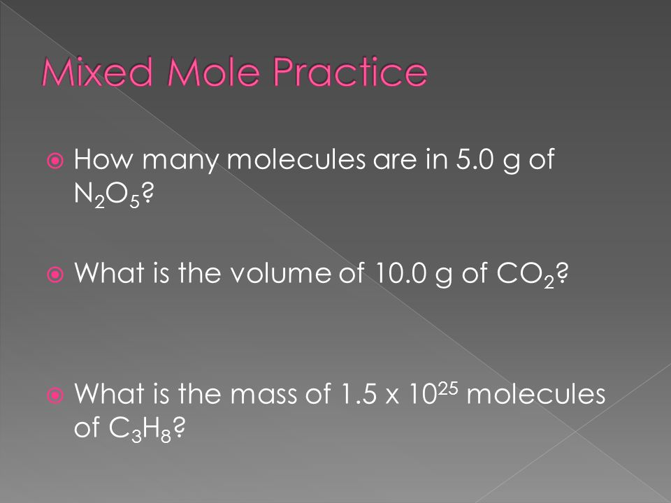 Mixed Mole Practice How many molecules are in 5.0 g of N2O5