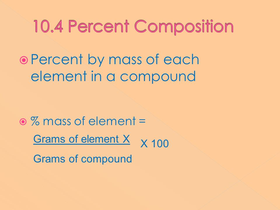 10.4 Percent Composition Percent by mass of each element in a compound