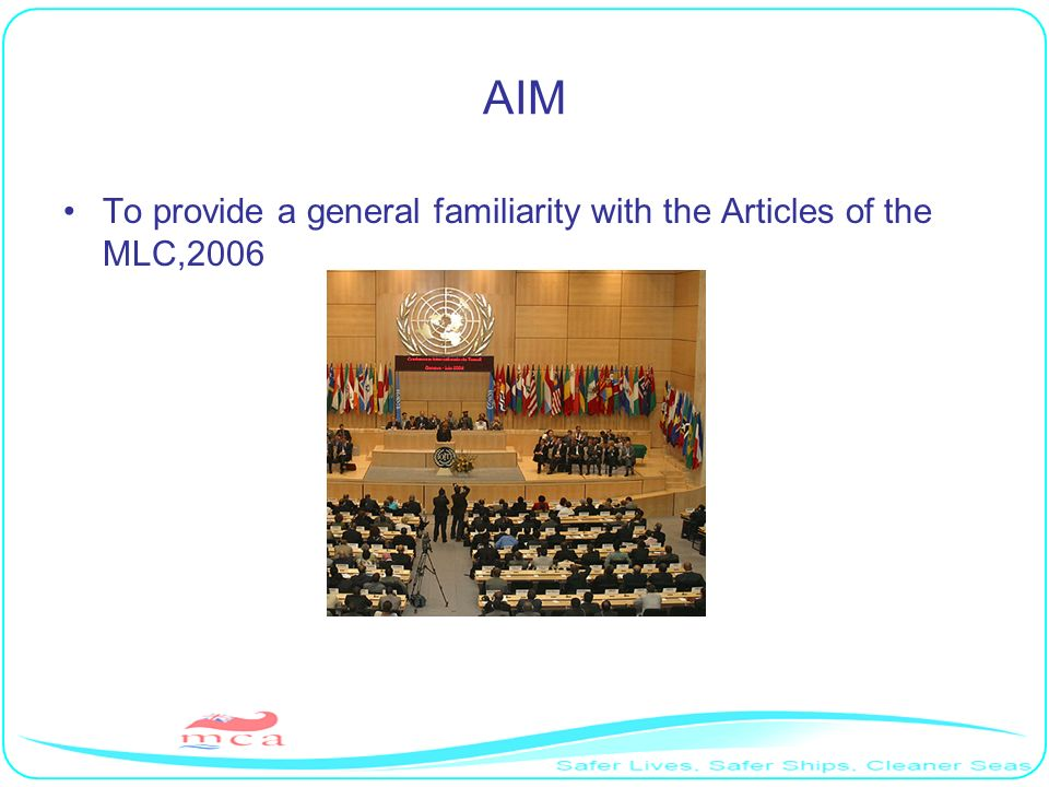 AIM To provide a general familiarity with the Articles of the MLC,2006