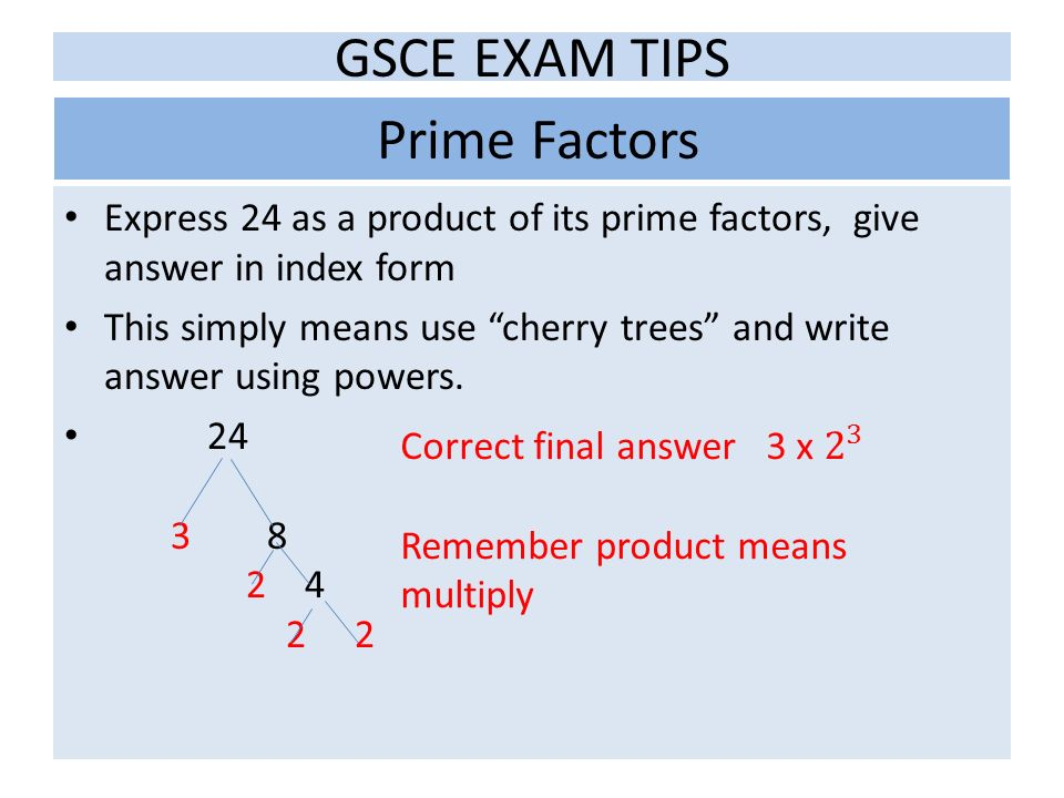 write 40 as a product of prime factors You'll write a number as a product of prime numbers so you can tell whether a chinese use a factor tree to write the prime factorization of 54 one possible factor tree: 40 144 41 225 42 588 43 612 44 864 45.