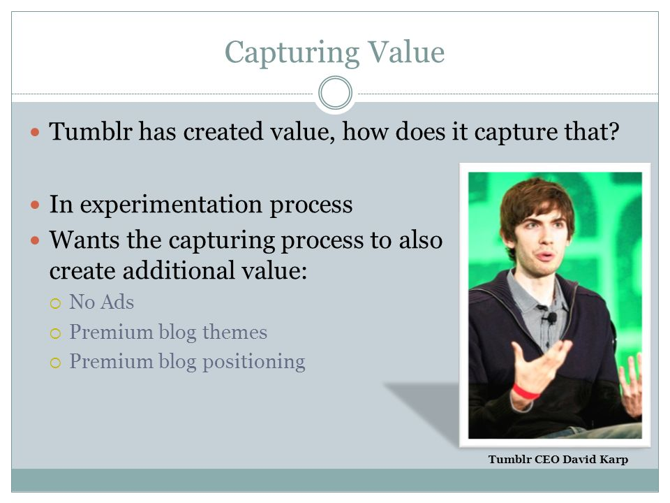 Capturing Value Tumblr has created value, how does it capture that