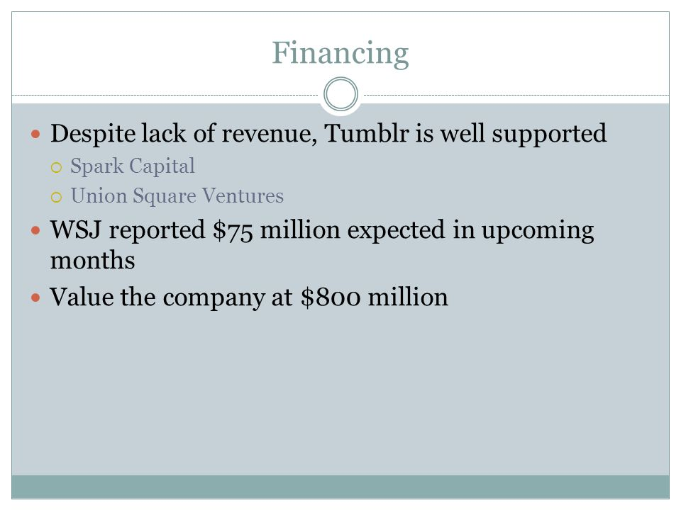 Financing Despite lack of revenue, Tumblr is well supported