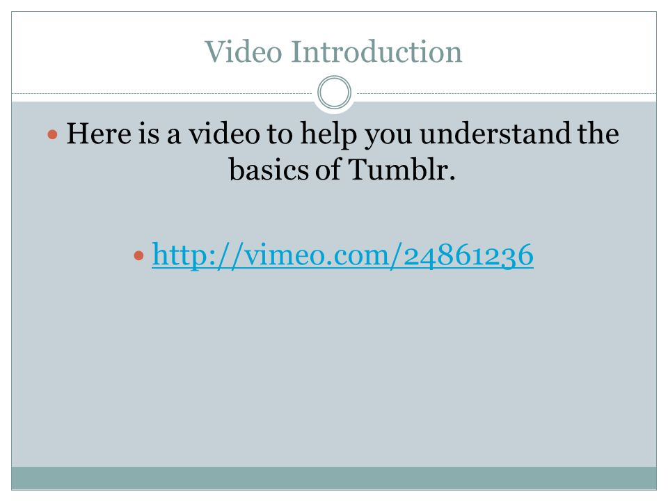 Here is a video to help you understand the basics of Tumblr.