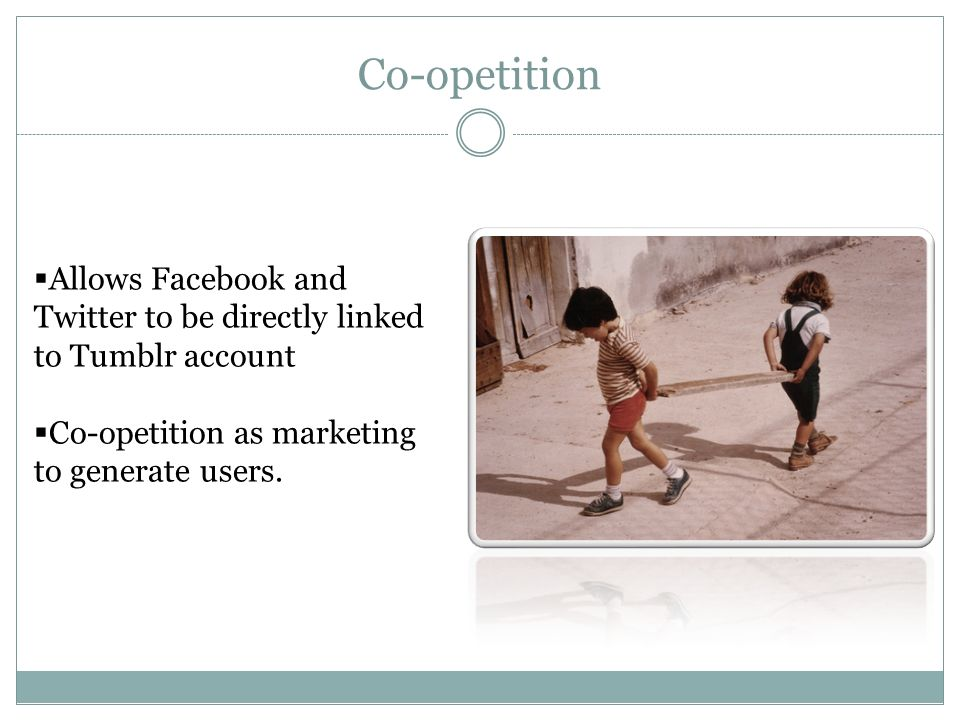 Co-opetition Allows Facebook and Twitter to be directly linked to Tumblr account.