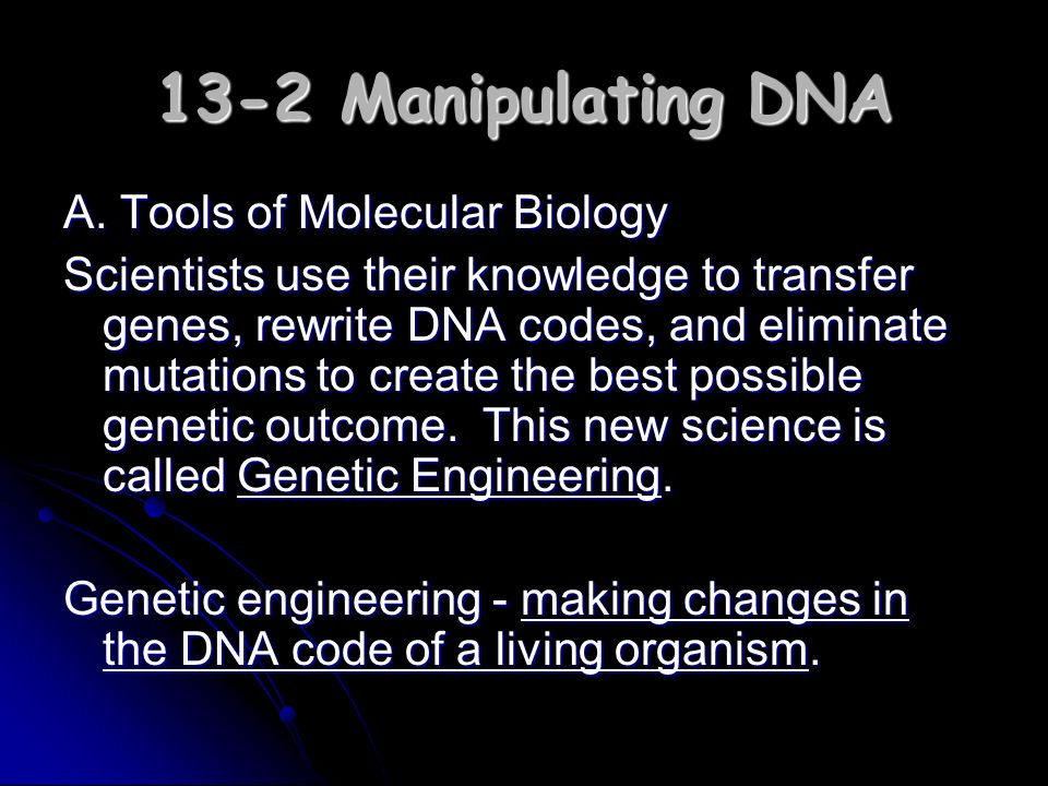 13-2 Manipulating DNA A. Tools of Molecular Biology