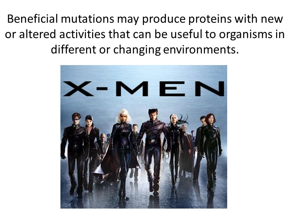 Beneficial mutations may produce proteins with new or altered activities that can be useful to organisms in different or changing environments.