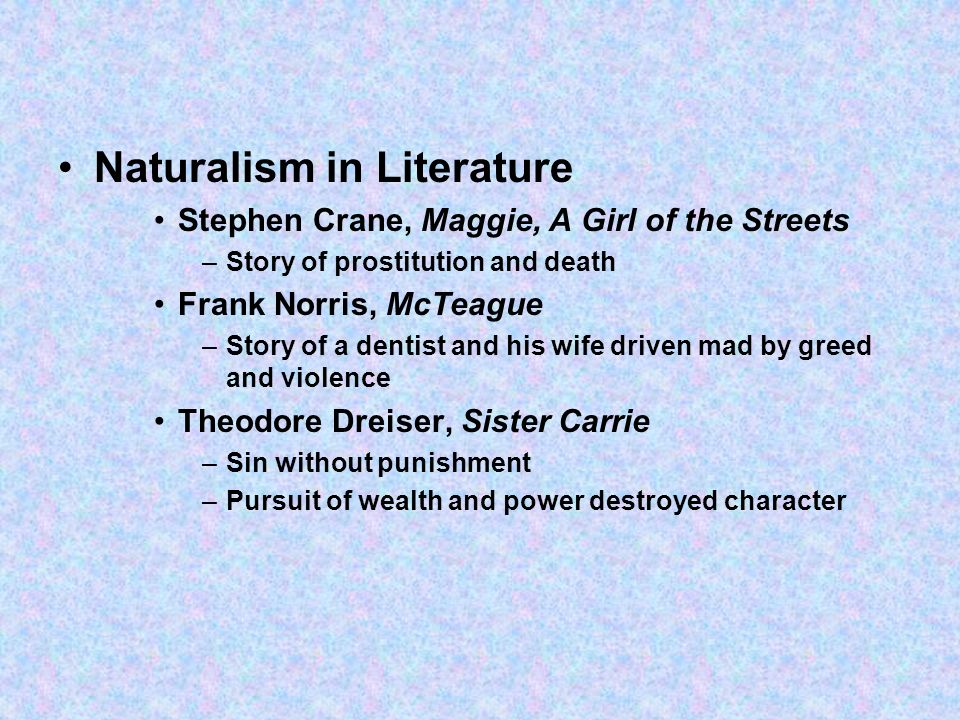 naturalism in stephen cranes maggie a girl of the streets essay In maggie: a girl of the streets, stephen crane writes, the building quivered and creaked from the weight of humanity stamping about in its bowels (6) perhaps no other quotation so vividly demonstrates the naturalism that permeates this 1893 novella.