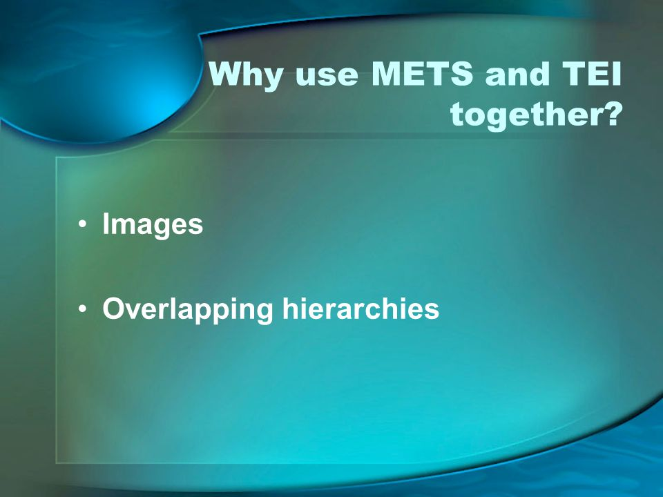 Why use METS and TEI together