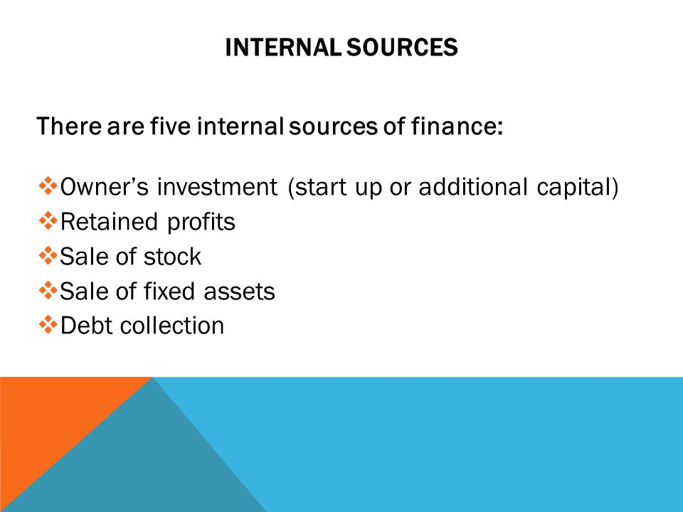 external sources of finance for start ups Corraling a group of investors can help you raise startup or expansion capital for your business without placing all of the risk of loss on you alone  internal and external sources of finance.