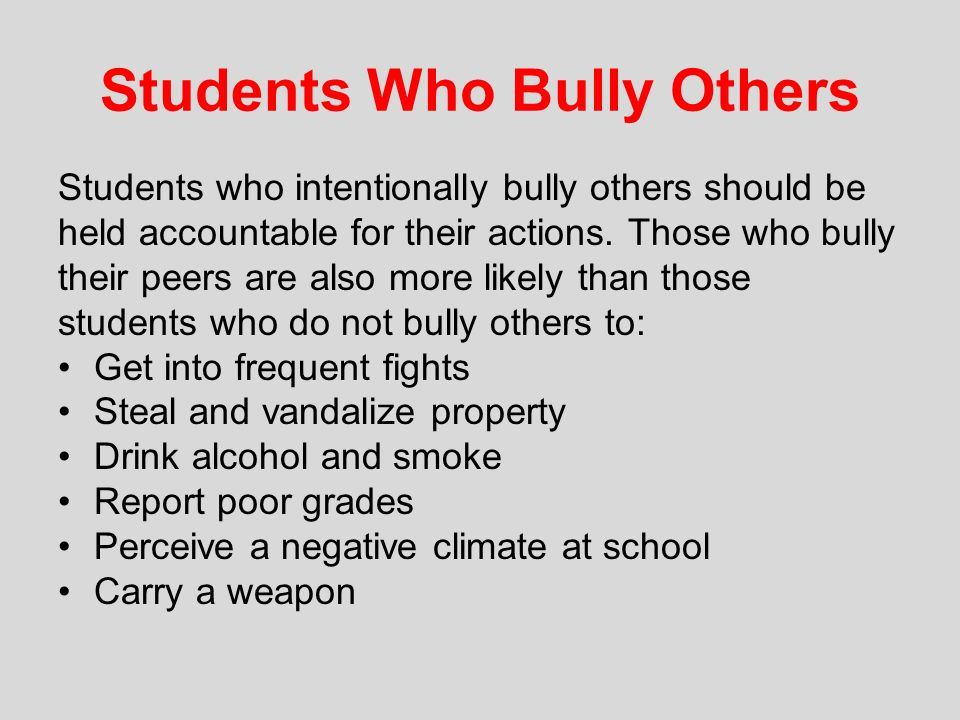 bullies should be held accountable for their actions Teachers on notice for bullying something which i have never understood bullying is typified by actions which if committed by an adult would be considered assault and battery teachers should be held accountable for their students being bullied.
