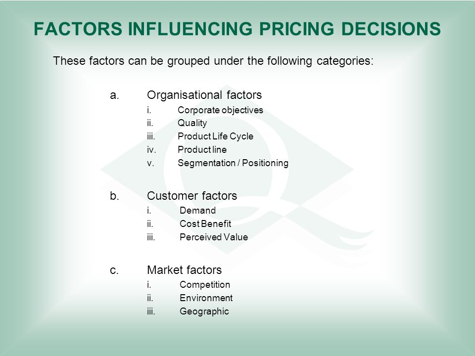 factors influence on pricing decisions Pricing factors to consider when setting price influencing pricing decisions product, external & internal affecting i) marketing objectives the objective of.