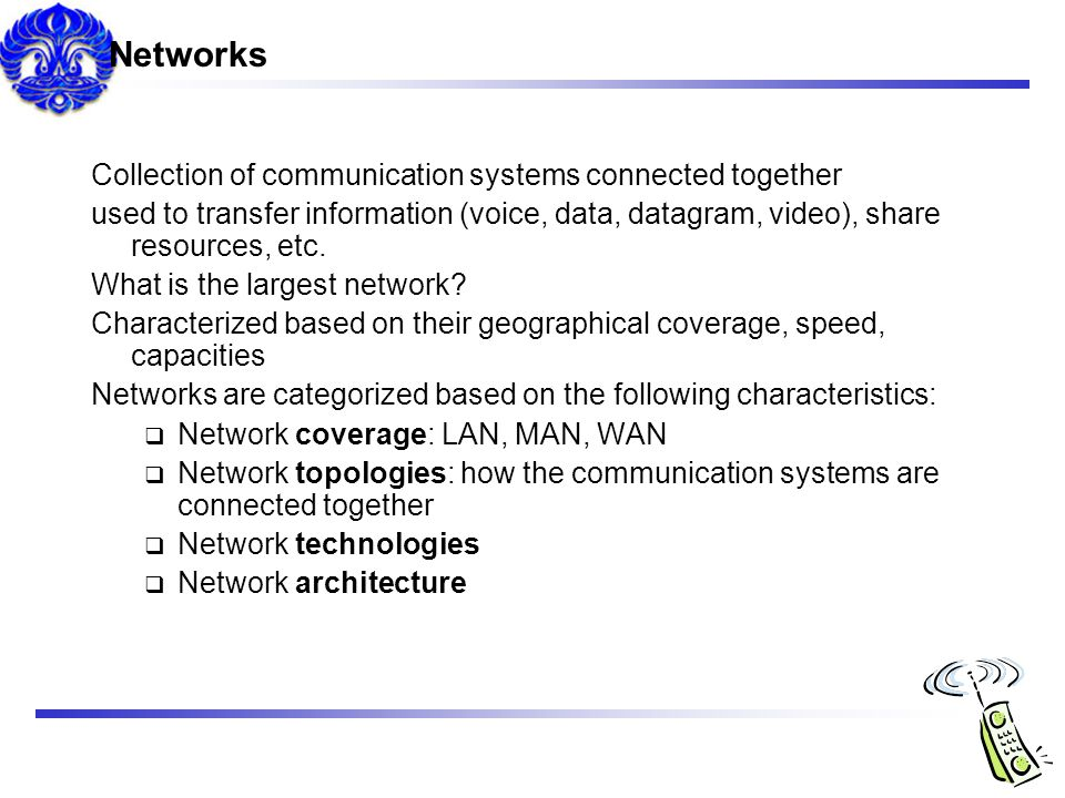 Networks Collection of communication systems connected together