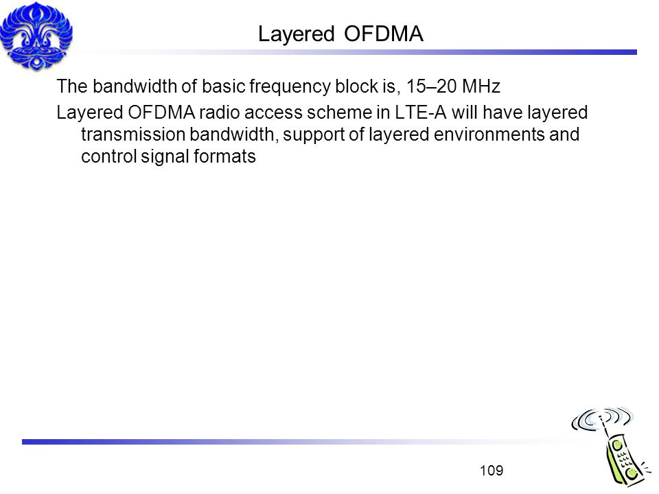Layered OFDMA The bandwidth of basic frequency block is, 15–20 MHz