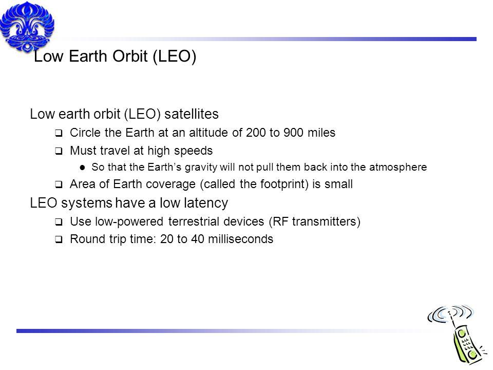 Low Earth Orbit (LEO) Low earth orbit (LEO) satellites