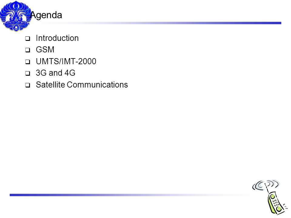 Agenda Introduction GSM UMTS/IMT-2000 3G and 4G
