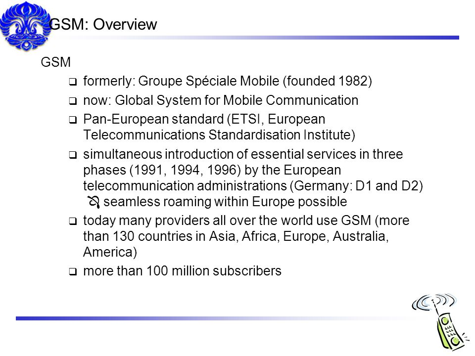 GSM: Overview GSM formerly: Groupe Spéciale Mobile (founded 1982)
