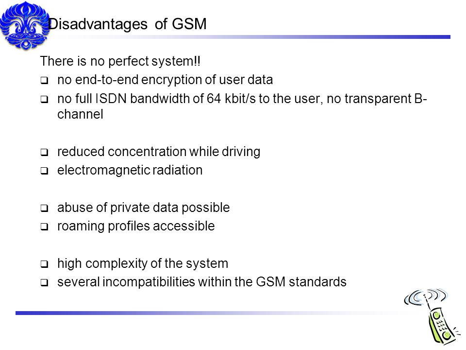Disadvantages of GSM There is no perfect system!!