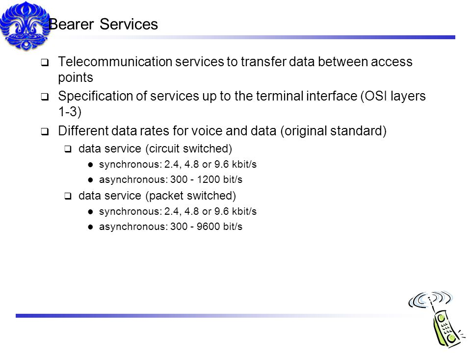 Bearer Services Telecommunication services to transfer data between access points.