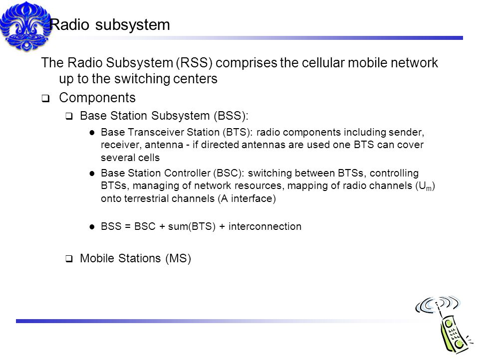 Radio subsystem The Radio Subsystem (RSS) comprises the cellular mobile network up to the switching centers.