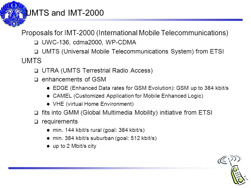 UMTS and IMT-2000 Proposals for IMT-2000 (International Mobile Telecommunications) UWC-136, cdma2000, WP-CDMA.