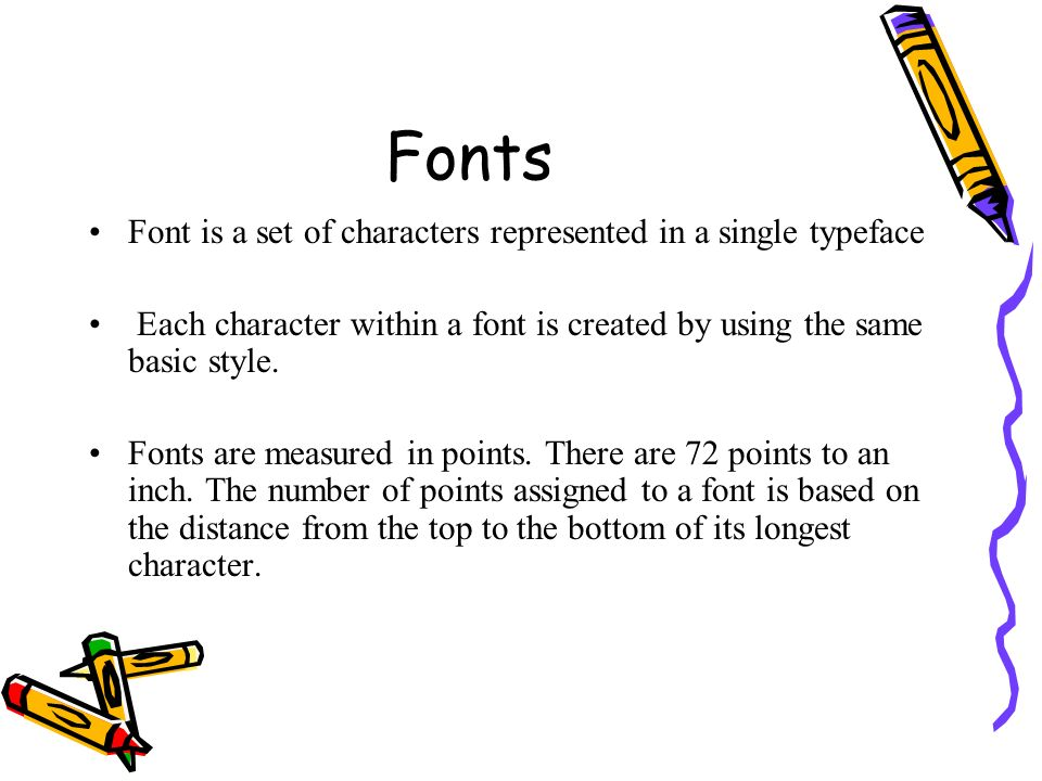 Fonts Font is a set of characters represented in a single typeface