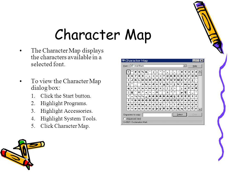 Character Map The Character Map displays the characters available in a selected font. To view the Character Map dialog box: