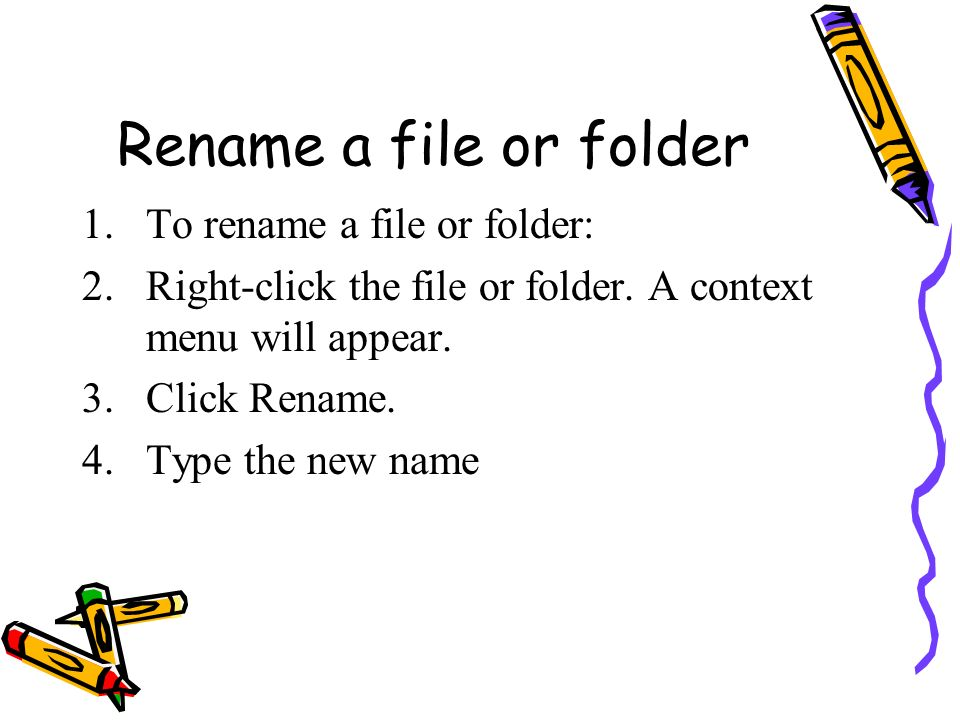 Rename a file or folder To rename a file or folder: