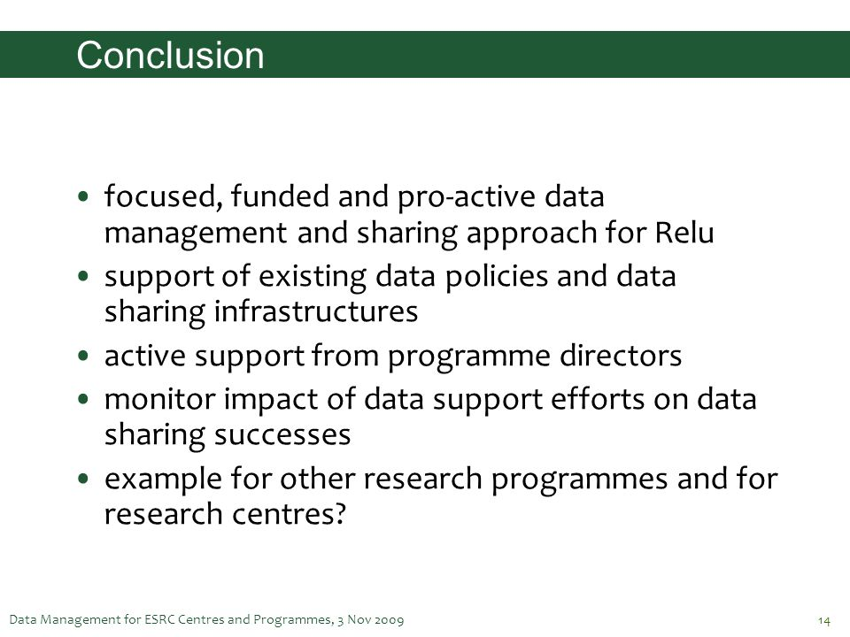 Conclusion focused, funded and pro-active data management and sharing approach for Relu.