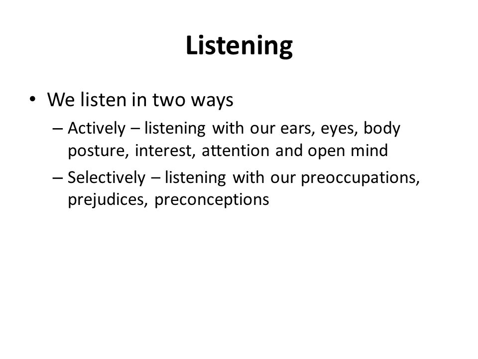 listening with an open mind The difference between hearing & listening skills  good listening also requires keeping an open mind, refraining from judgment and making direct eye contact.