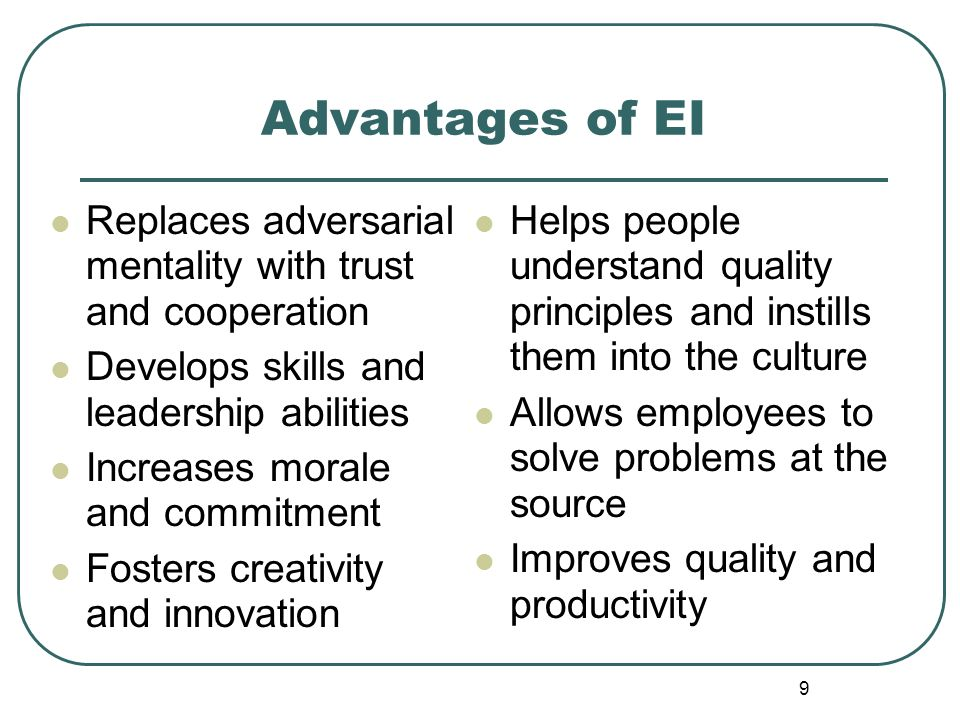 Advantages of EI Replaces adversarial mentality with trust and cooperation. Develops skills and leadership abilities.