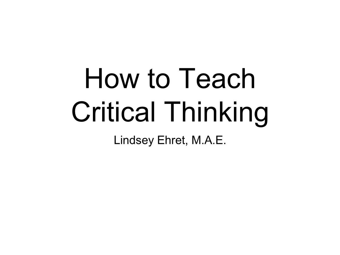 teaching for critical thinking If students learn to use critical thinking, logic and reasoning in math, they can apply these skills to many aspects of their lives this chapter.