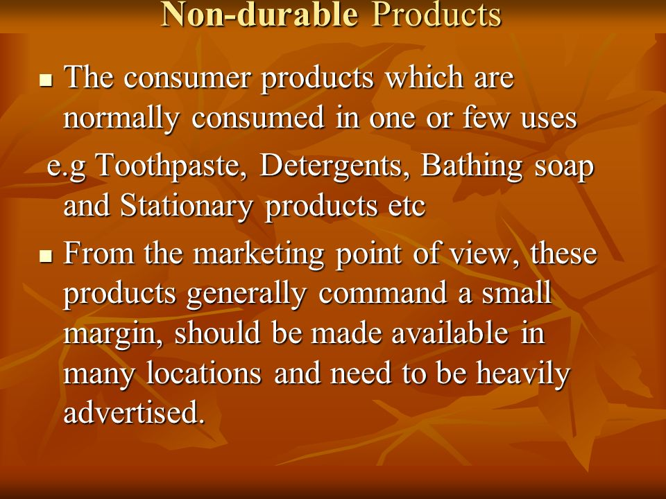 Non-durable Products The consumer products which are normally consumed in one or few uses.