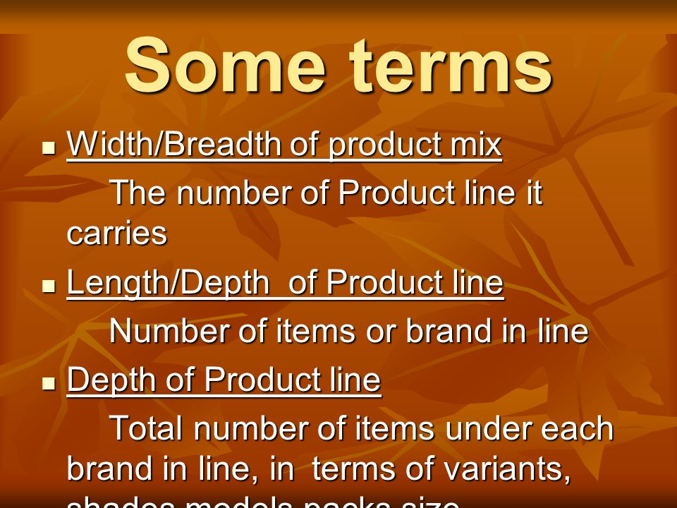 Some terms Width/Breadth of product mix