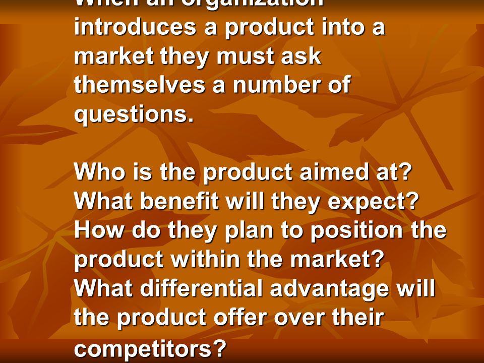 When an organization introduces a product into a market they must ask themselves a number of questions.