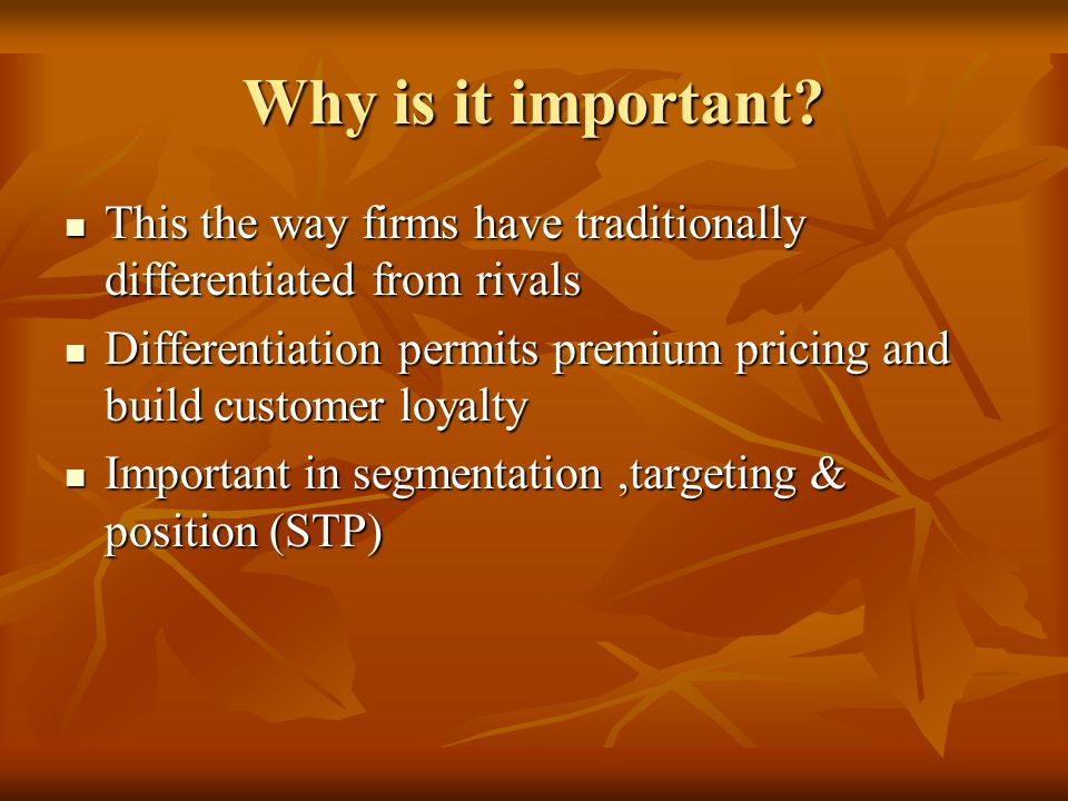Why is it important This the way firms have traditionally differentiated from rivals.