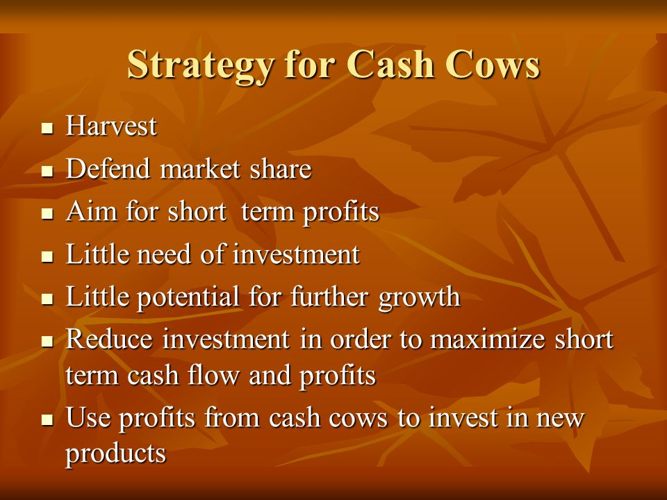 Strategy for Cash Cows Harvest Defend market share