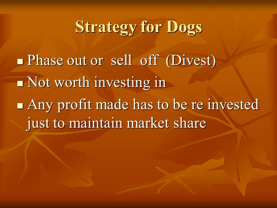 Strategy for Dogs Phase out or sell off (Divest)
