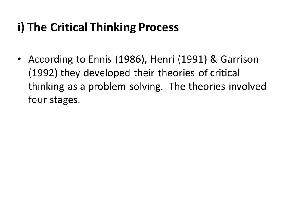 8 critical thinking processes Development in thinking requires a gradual process requiring plateaus of learning and just plain hard work it is not possible to become 4 keep an intellectual journal 5 reshape your character 6 deal with your ego 7 redefine the way you see things 8 get in touch with your emotions 9 analyze group influences.